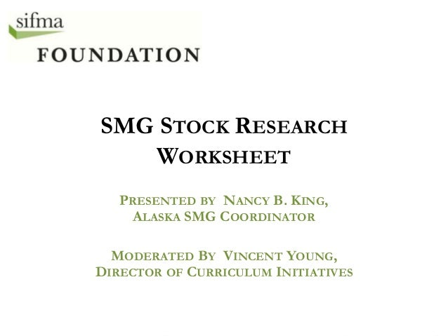 SMG STOCK RESEARCH WORKSHEET PRESENTED BY NANCY B. KING, ALASKA SMG COORDINATOR  MODERATED BY VINCENT YOUNG, DIRECTOR OF C...