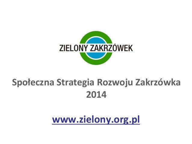 Społeczna Strategia Rozwoju Zakrzówka 2014 www.zielony.org.pl