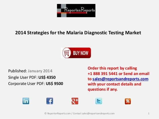 2014 Strategies for the Malaria Diagnostic Testing Market Published: January 2014 Single User PDF: US$ 4350 Corporate User...