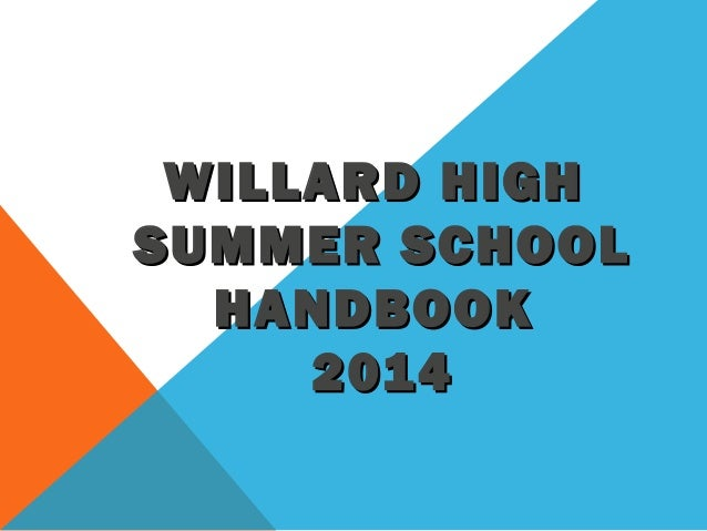 WILLARD HIGHWILLARD HIGH SUMMER SCHOOLSUMMER SCHOOL HANDBOOKHANDBOOK 20142014