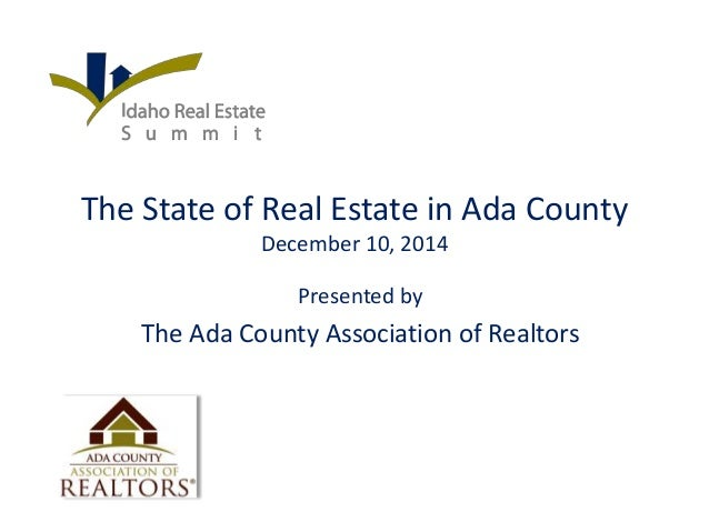 The State of Real Estate in Ada County  December 10, 2014  Presented by  The Ada County Association of Realtors