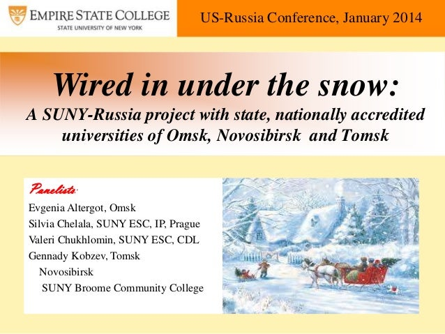 US-Russia Conference, January 2014  Wired in under the snow: A SUNY-Russia project with state, nationally accredited unive...