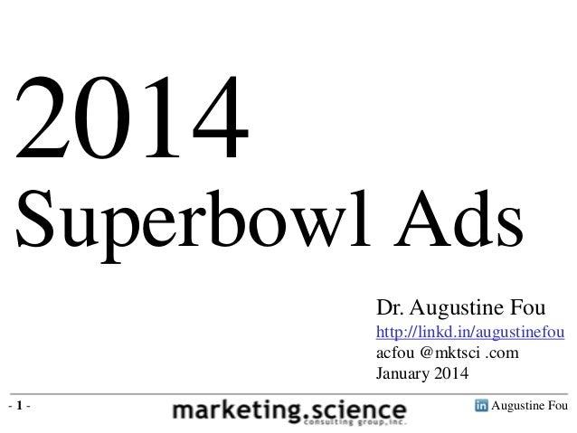 2014 Superbowl Ads Dr. Augustine Fou http://linkd.in/augustinefou acfou @mktsci .com January 2014 -1-  Augustine Fou