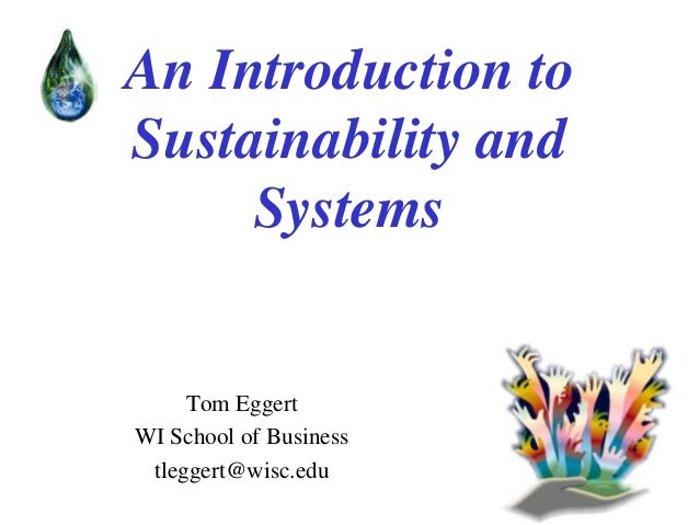 An Introduction to Sustainability and Systems  Tom Eggert WI School of Business tleggert@wisc.edu
