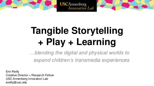 Tangible Storytelling + Play + Learning …blending the digital and physical worlds to expand children's transmedia experien...