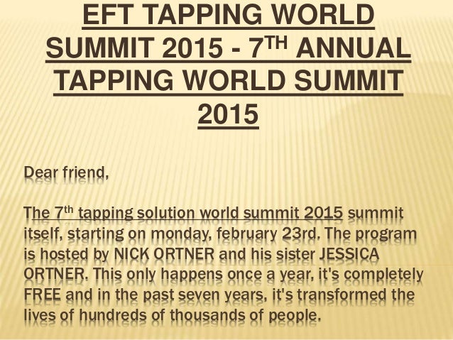 Dear friend, The 7th tapping solution world summit 2015 summit itself, starting on monday, february 23rd. The program is h...