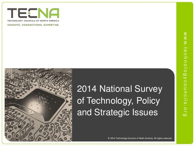 ww w. t e c h n o l o g y c o u n c i l s . o r g  2014 National Survey  of Technology, Policy  and Strategic Issues  © 20...