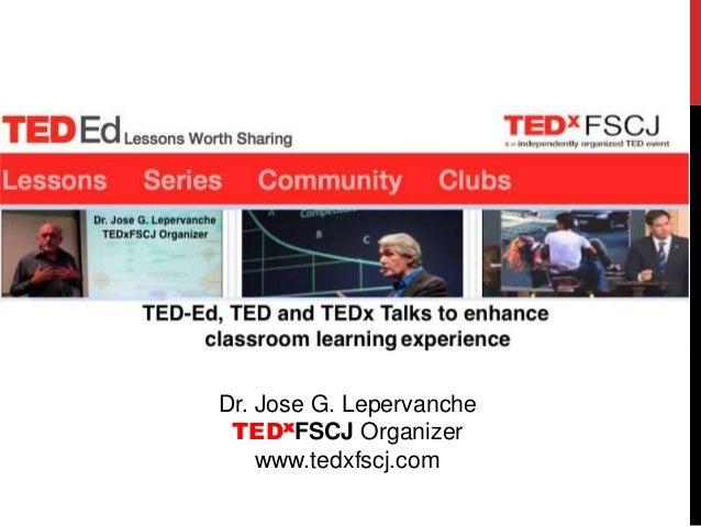 Dr. Jose G. Lepervanche TEDxFSCJ Organizer www.tedxfscj.com