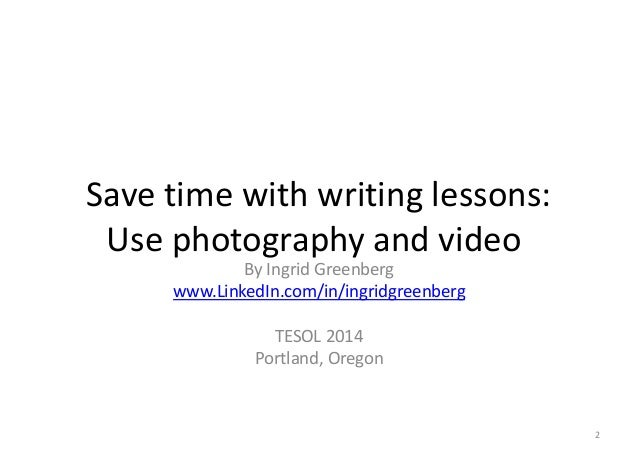 save time writing essay basics use photography and video save time writing lessons use photography and video by ingrid greenberg