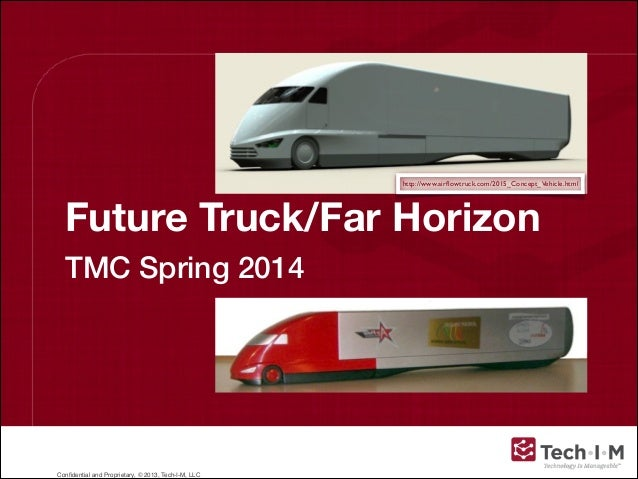 Confidential and Proprietary, © 2013, Tech-I-M, LLC Future Truck/Far Horizon TMC Spring 2014 http://www.airflowtruck.com/201...