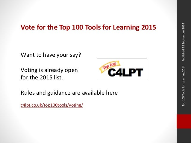 Top 100 Tools for Learning 2014 Published 22 September 2014  Vote for the Top 100 Tools for Learning 2015  Want to have yo...