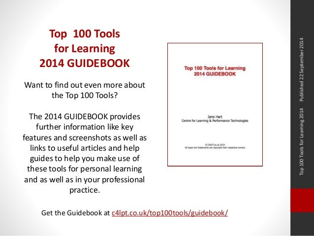 Top 100 Tools for Learning 2014 Published 22 September 2014  Top 100 Tools  for Learning  2014 GUIDEBOOK  Want to find out...