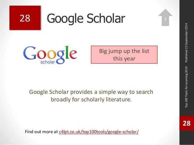 Google Scholar  Google Scholar provides a simple way to search  broadly for scholarly literature.  Top 100 Tools for Learn...