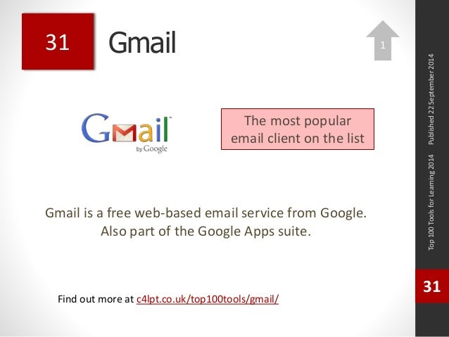 Gmail  Gmail is a free web-based email service from Google.  Also part of the Google Apps suite.  Top 100 Tools for Learni...