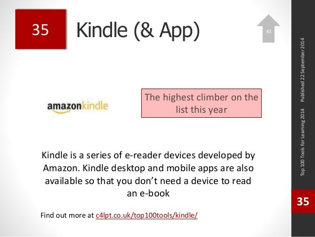 Kindle (& App)  Kindle is a series of e-reader devices developed by  Amazon. Kindle desktop and mobile apps are also  avai...