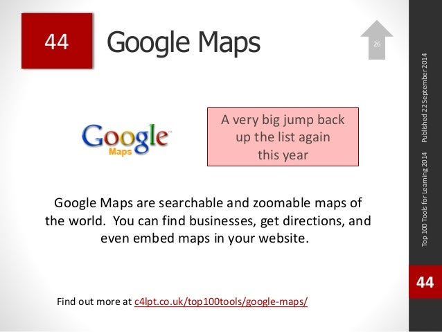 Google Maps  Google Maps are searchable and zoomable maps of  the world. You can find businesses, get directions, and  eve...
