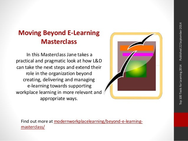 Top 100 Tools for Learning 2014 Published 22 September 2014  Moving Beyond E-Learning  Masterclass  In this Masterclass Ja...