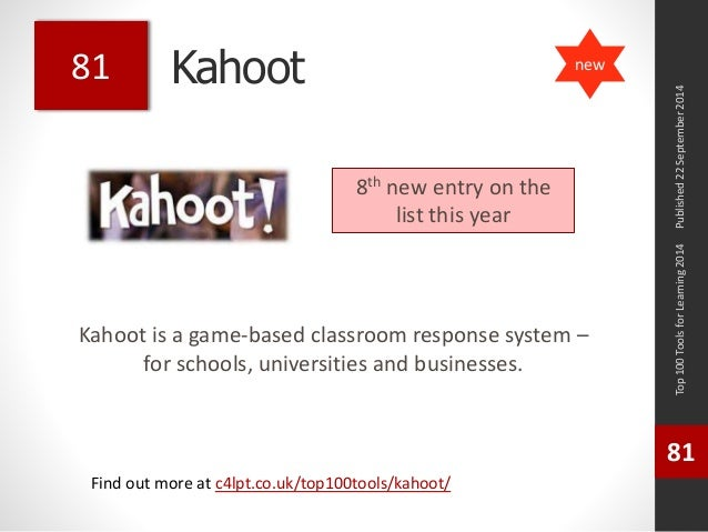 Kahoot  Kahoot is a game-based classroom response system –  for schools, universities and businesses.  Top 100 Tools for L...