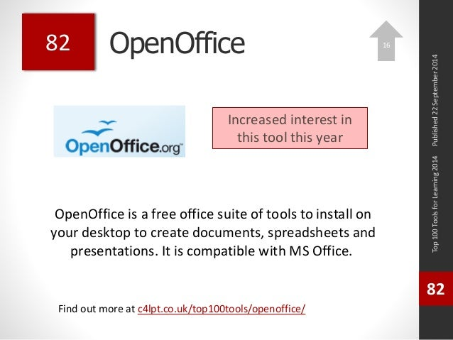 OpenOffice  OpenOffice is a free office suite of tools to install on  your desktop to create documents, spreadsheets and  ...
