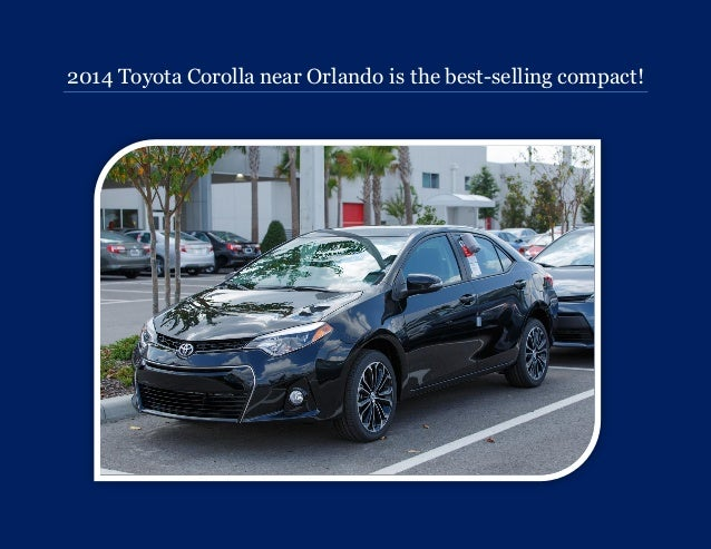 2014 Toyota Corolla near Orlando is the best-selling compact!