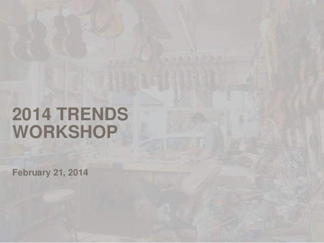 2014 TRENDS WORKSHOP February 21, 2014