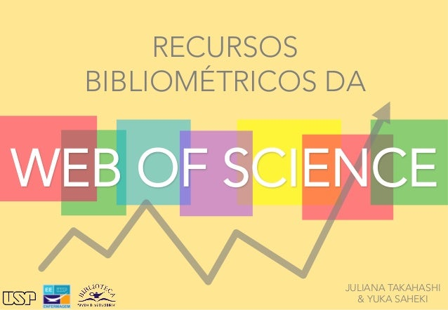 RECURSOS  BIBLIOMÉTRICOS DA JULIANA TAKAHASHI & YUKA SAHEKI WEB OF SCIENCE