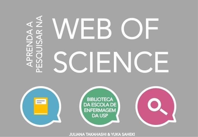 WEB OF SCIENCE BIBLIOTECA  DA ESCOLA DE ENFERMAGEM DA USP JULIANA TAKAHASHI & YUKA SAHEKI APRENDAA PESQUISARNA