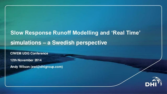 Slow Response Runoff Modelling and 'Real Time'  simulations – a Swedish perspective  CIWEM UDG Conference  12th November 2...