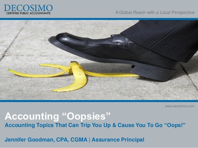 """A Global Reach with a Local Perspective www.decosimo.com Accounting """"Oopsies"""" Accounting Topics That Can Trip You Up & Cau..."""