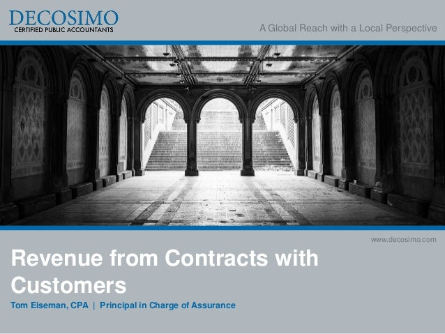 A Global Reach with a Local Perspective www.decosimo.com Revenue from Contracts with Customers Tom Eiseman, CPA | Principa...