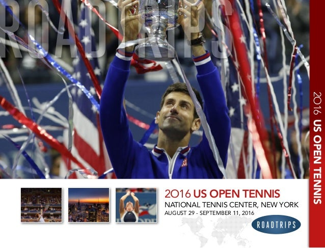 2O16USOPENTENNIS ROADTRIPS 2O16 US OPEN TENNIS NATIONAL TENNIS CENTER, NEW YORK AUGUST 29 - SEPTEMBER 11, 2016