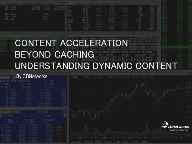 CDNETWORKS.COM CONTENT ACCELERATION BEYOND CACHING UNDERSTANDING DYNAMIC CONTENT By CDNetworks