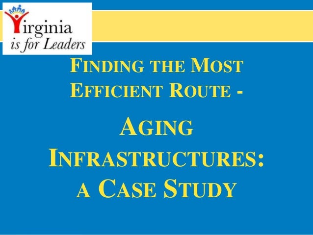 FINDING THE MOST EFFICIENT ROUTE - AGING INFRASTRUCTURES: A CASE STUDY