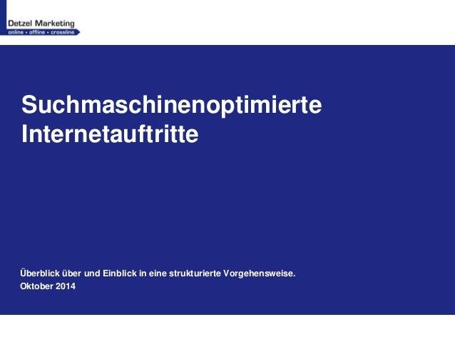 Suchmaschinenoptimierte  Internetauftritte  Überblick über und Einblick in eine strukturierte Vorgehensweise.  Oktober 201...
