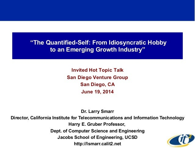 """The Quantified-Self: From Idiosyncratic Hobby to an Emerging Growth Industry"" Invited Hot Topic Talk San Diego Venture Gr..."