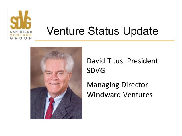 David	   Titus,	   President	    SDVG	    Managing	   Director	    Windward	   Ventures	    Venture Status Update