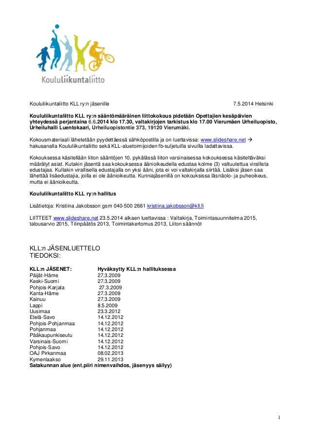 1 Koululiikuntaliitto KLL ry:n jäsenille 7.5.2014 Helsinki Koululiikuntaliitto KLL ry:n sääntömääräinen liittokokous pidet...
