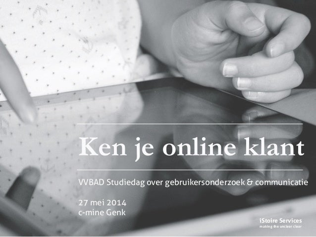 iStoire Services making the unclear clear Ken je online klant VVBAD Studiedag over gebruikersonderzoek & communicatie