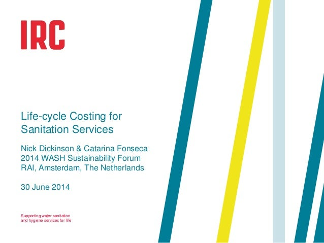 Supporting water sanitation and hygiene services for life 30 June 2014 Life-cycle Costing for Sanitation Services Nick Dic...