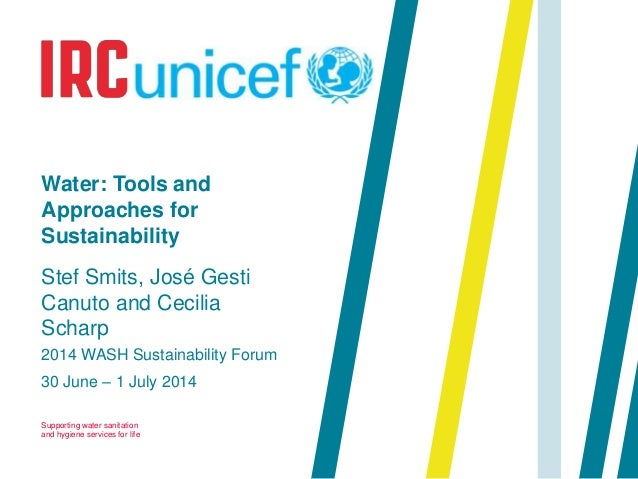 Supporting water sanitation and hygiene services for life 2014 WASH Sustainability Forum 30 June – 1 July 2014 Water: Tool...
