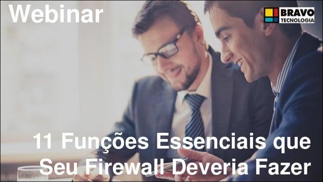 11 Funções Essenciais que Seu Firewall Deveria Fazer Webinar