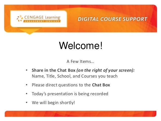 Welcome! A Few Items… • Share in the Chat Box (on the right of your screen): Name, Title, School, and Courses you teach • ...