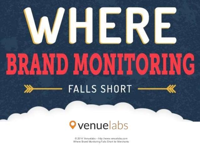 © 2014 Venuelabs – http://www.venuelabs.com Where Brand Monitoring Falls Short for Merchants