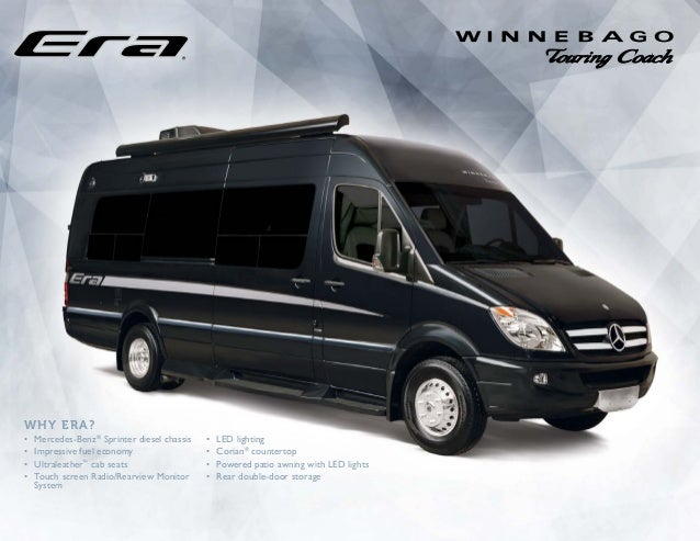 Why Era? •	 Mercedes-Benz® Sprinter diesel chassis •	 Impressive fuel economy •	 Ultraleather™ cab seats •	 Touch screen R...