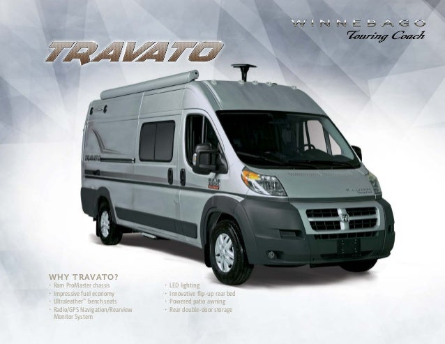 Click to Navigate Why travato? •	Ram ProMaster chassis •	Impressive fuel economy •	Ultraleather™ bench seats •	Radio/GPS N...