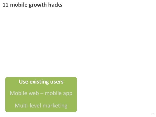 11 mobile growth hacks  Use existing users Mobile web – mobile app  Multi-level marketing 17