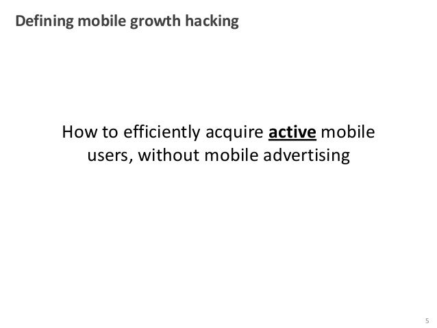 Defining mobile growth hacking  How to efficiently acquire active mobile users, without mobile advertising  5