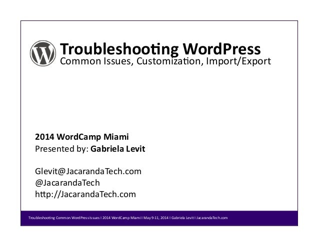 Troubleshoo*ng  WordPress   Common  Issues,  Customiza/on,  Import/Export   2014  WordCamp  Miami   Pres...