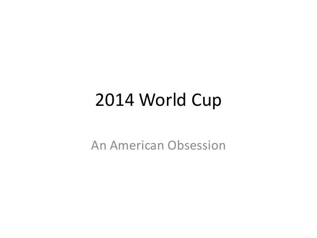 2014 World Cup An American Obsession