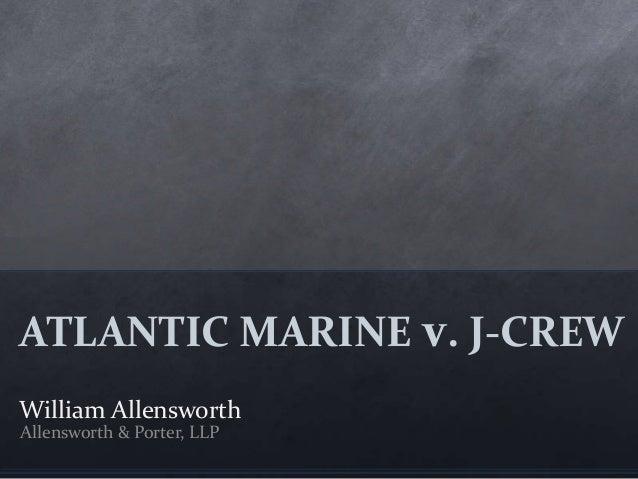 ATLANTIC MARINE v. J-CREW  William Allensworth  Allensworth & Porter, LLP